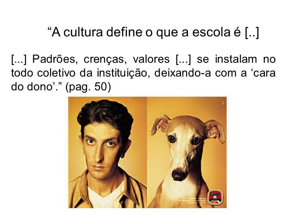 A cultura define o que a escola é [..]